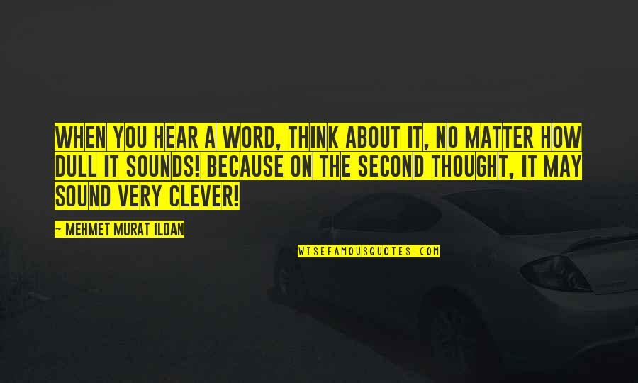 Sounds Quotes By Mehmet Murat Ildan: When you hear a word, think about it,