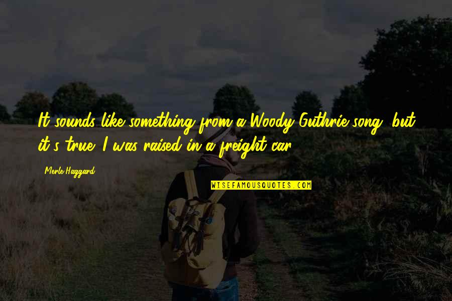 Sounds Quotes By Merle Haggard: It sounds like something from a Woody Guthrie