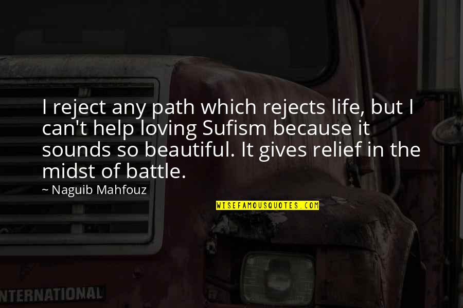 Sounds Quotes By Naguib Mahfouz: I reject any path which rejects life, but