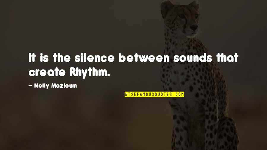 Sounds Quotes By Nelly Mazloum: It is the silence between sounds that create