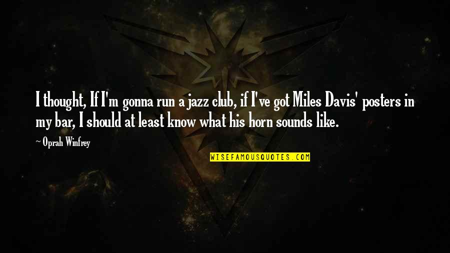 Sounds Quotes By Oprah Winfrey: I thought, If I'm gonna run a jazz