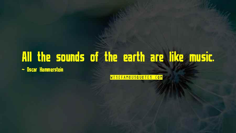 Sounds Quotes By Oscar Hammerstein: All the sounds of the earth are like