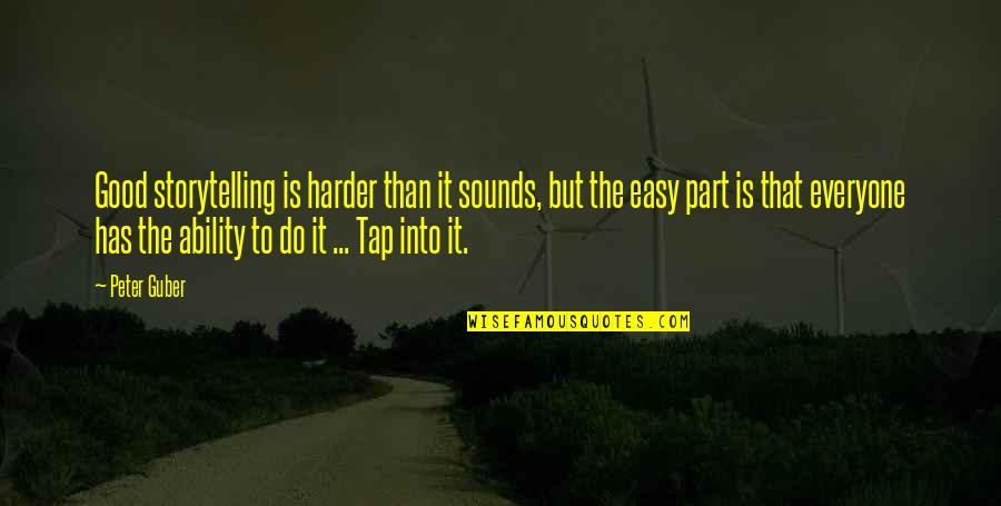 Sounds Quotes By Peter Guber: Good storytelling is harder than it sounds, but