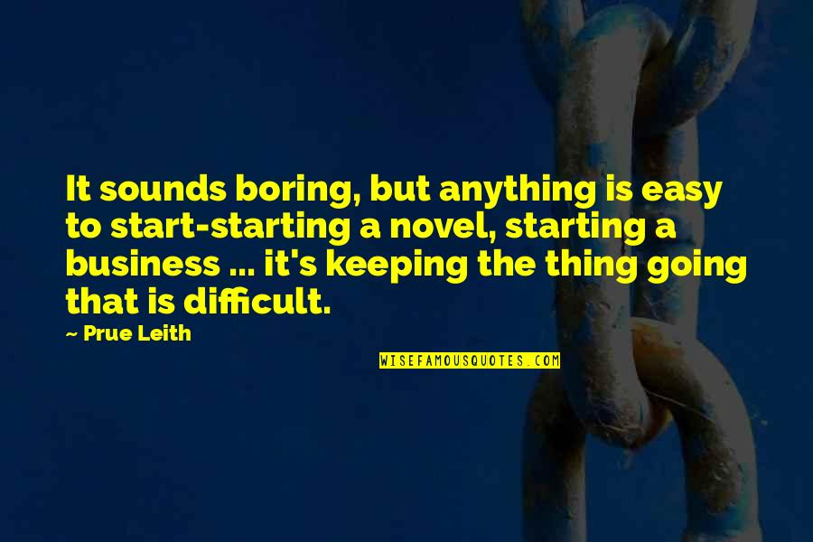 Sounds Quotes By Prue Leith: It sounds boring, but anything is easy to