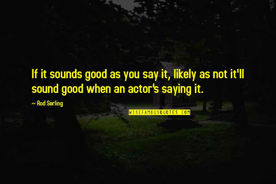 Sounds Quotes By Rod Serling: If it sounds good as you say it,