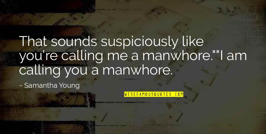Sounds Quotes By Samantha Young: That sounds suspiciously like you're calling me a