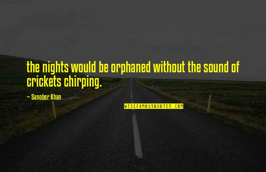 Sounds Quotes By Sanober Khan: the nights would be orphaned without the sound