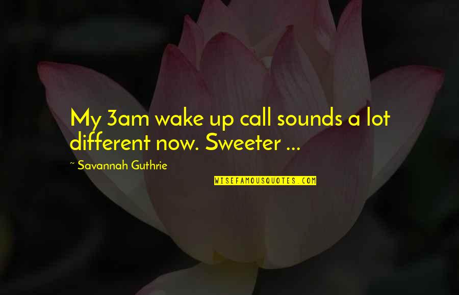 Sounds Quotes By Savannah Guthrie: My 3am wake up call sounds a lot