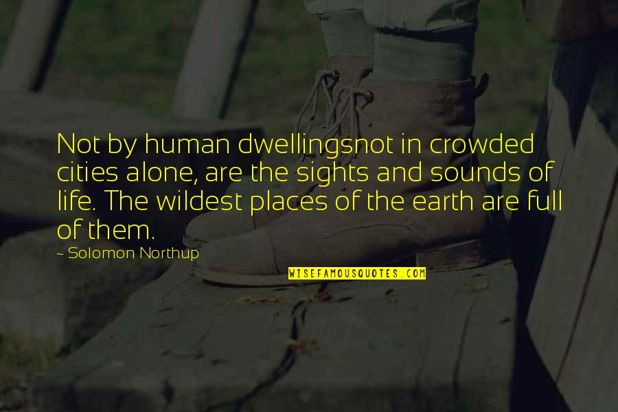 Sounds Quotes By Solomon Northup: Not by human dwellingsnot in crowded cities alone,