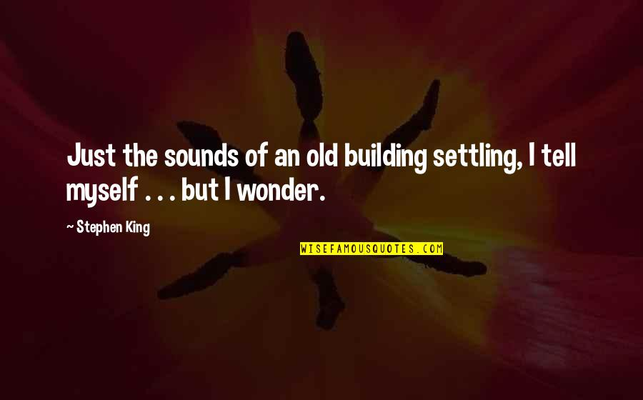 Sounds Quotes By Stephen King: Just the sounds of an old building settling,