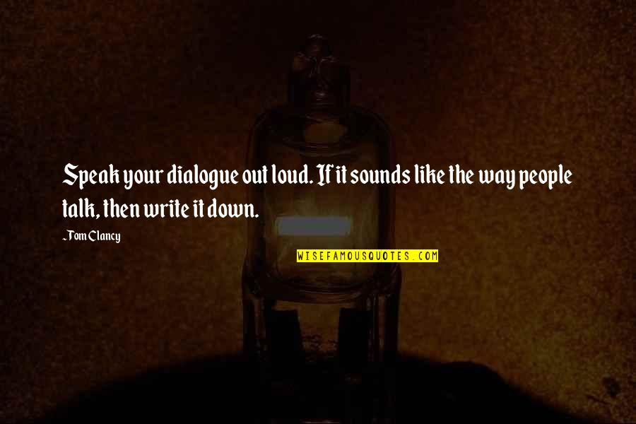 Sounds Quotes By Tom Clancy: Speak your dialogue out loud. If it sounds