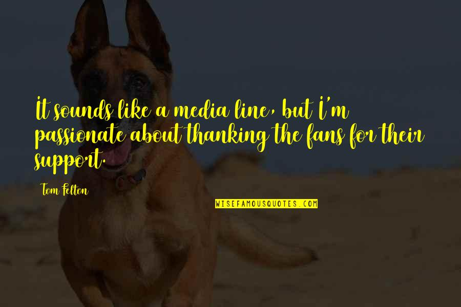 Sounds Quotes By Tom Felton: It sounds like a media line, but I'm
