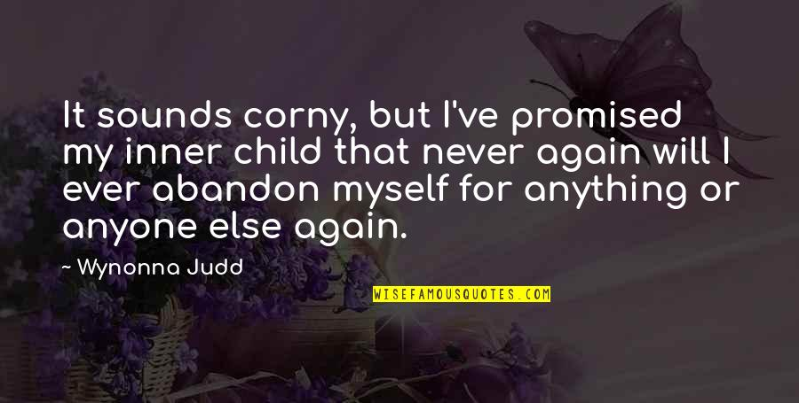 Sounds Quotes By Wynonna Judd: It sounds corny, but I've promised my inner