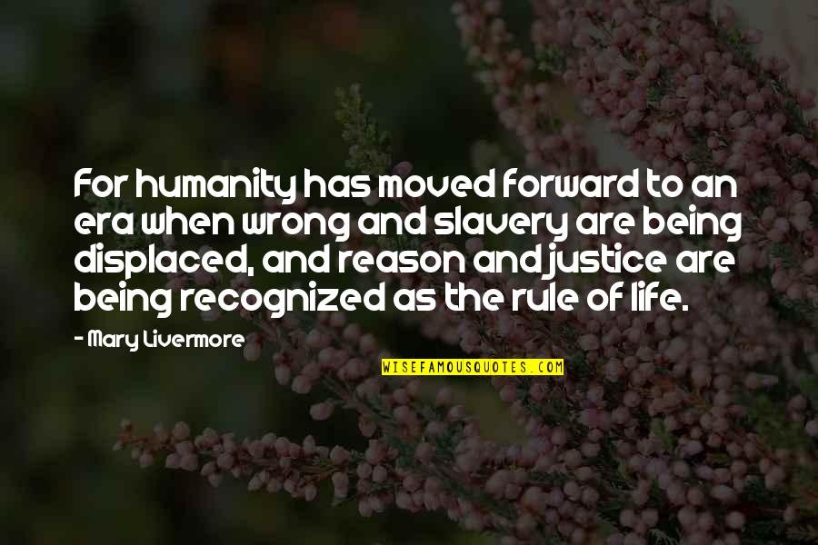 Soupire Quotes By Mary Livermore: For humanity has moved forward to an era