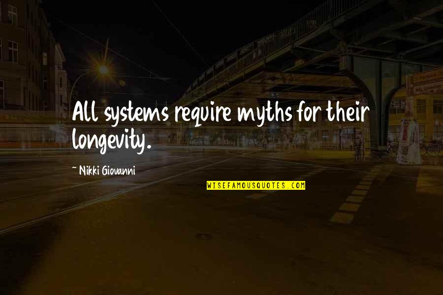Soupire Quotes By Nikki Giovanni: All systems require myths for their longevity.