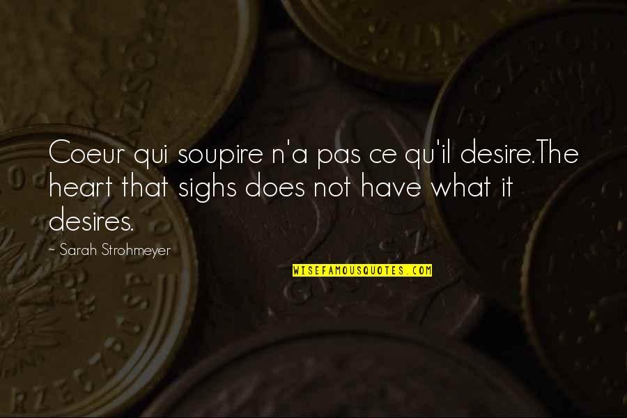 Soupire Quotes By Sarah Strohmeyer: Coeur qui soupire n'a pas ce qu'il desire.The