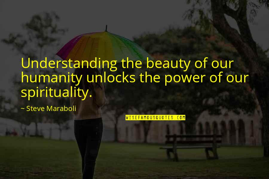 Soupire Quotes By Steve Maraboli: Understanding the beauty of our humanity unlocks the
