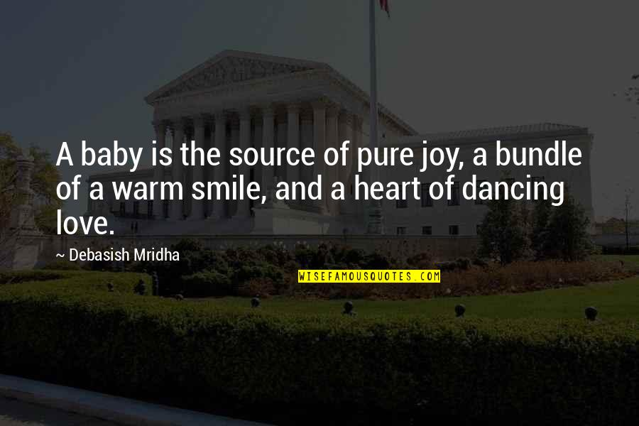 Source Of Smile Quotes By Debasish Mridha: A baby is the source of pure joy,