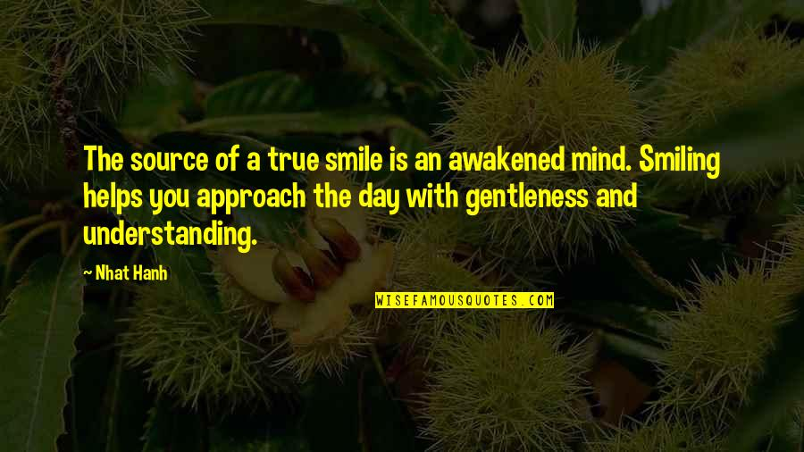 Source Of Smile Quotes By Nhat Hanh: The source of a true smile is an