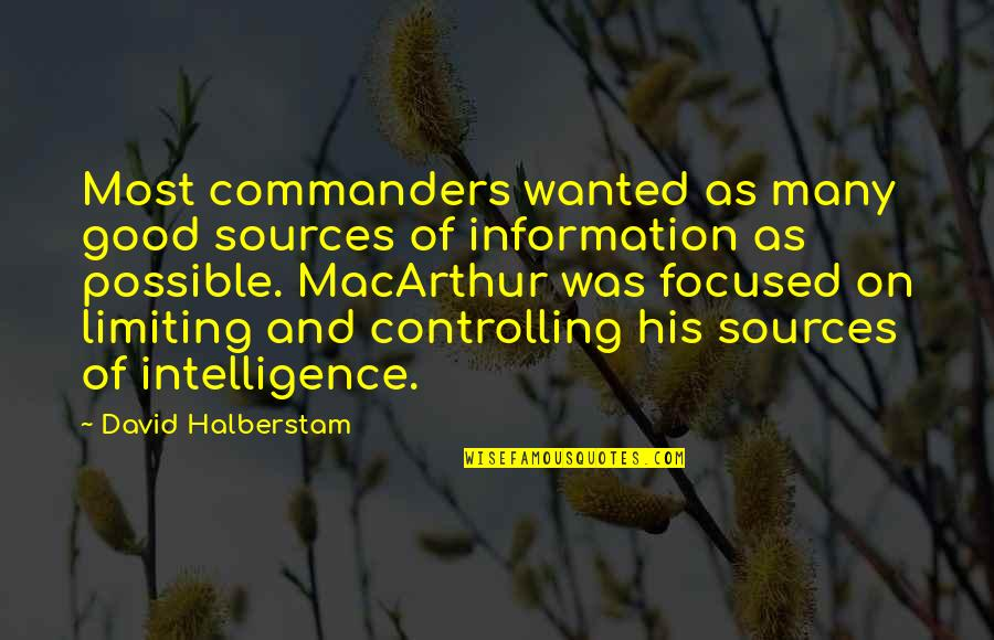 Sources Of Information Quotes By David Halberstam: Most commanders wanted as many good sources of