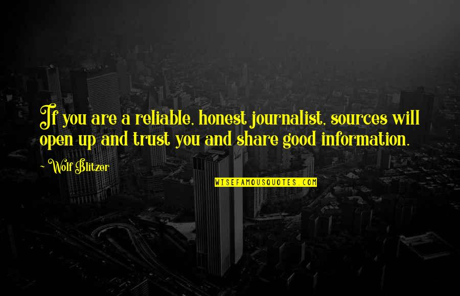 Sources Of Information Quotes By Wolf Blitzer: If you are a reliable, honest journalist, sources