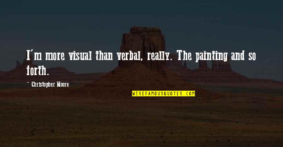 Southam Quotes By Christopher Moore: I'm more visual than verbal, really. The painting
