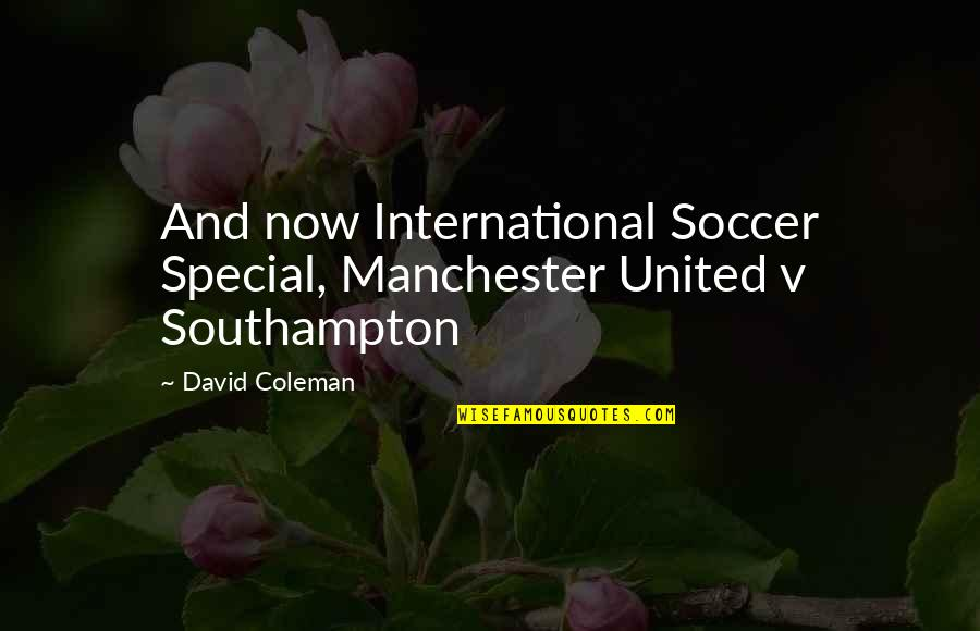 Southampton Quotes By David Coleman: And now International Soccer Special, Manchester United v