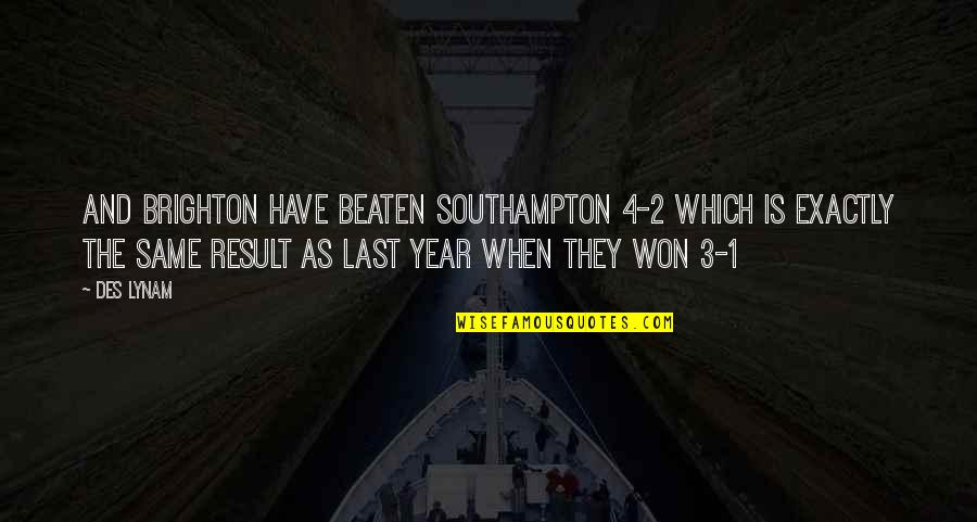 Southampton Quotes By Des Lynam: And Brighton have beaten Southampton 4-2 which is
