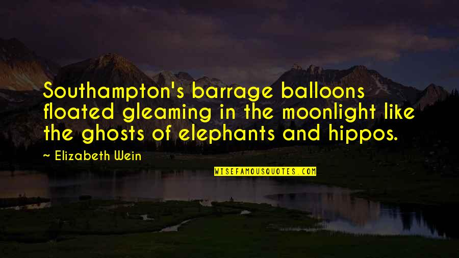 Southampton Quotes By Elizabeth Wein: Southampton's barrage balloons floated gleaming in the moonlight