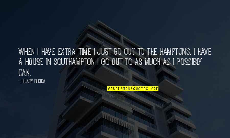 Southampton Quotes By Hilary Rhoda: When I have extra time I just go