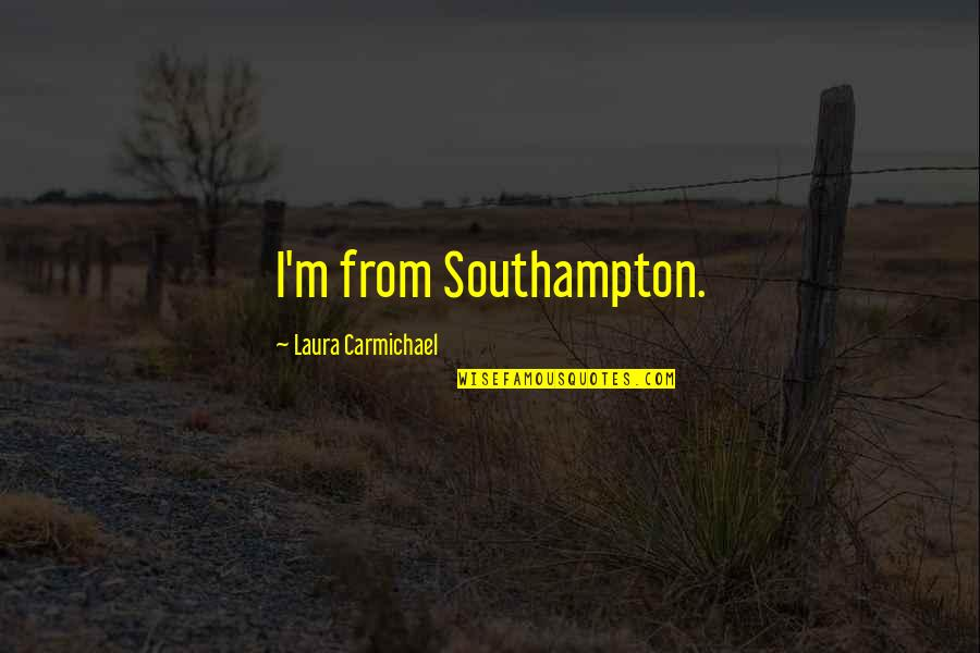 Southampton Quotes By Laura Carmichael: I'm from Southampton.