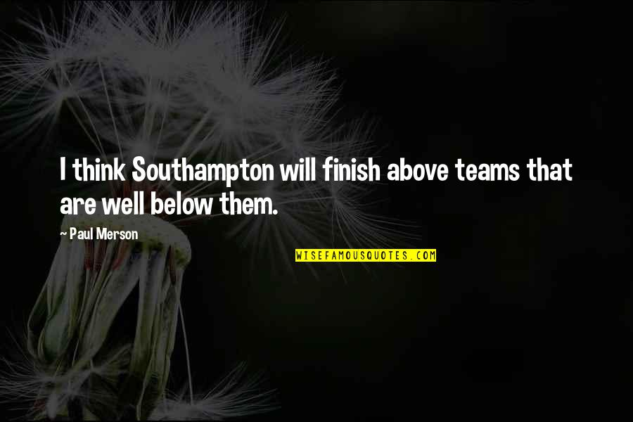 Southampton Quotes By Paul Merson: I think Southampton will finish above teams that