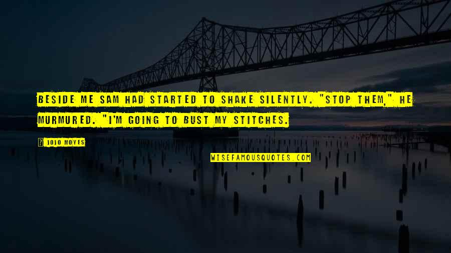 Southern Illinois Quotes By Jojo Moyes: Beside me Sam had started to shake silently.