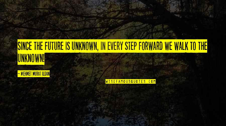 Southern Illinois Quotes By Mehmet Murat Ildan: Since the future is unknown, in every step