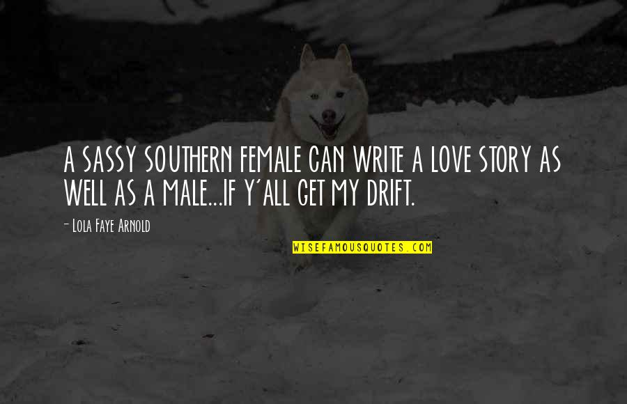 Southern Sassy Quotes By Lola Faye Arnold: A SASSY SOUTHERN FEMALE CAN WRITE A LOVE