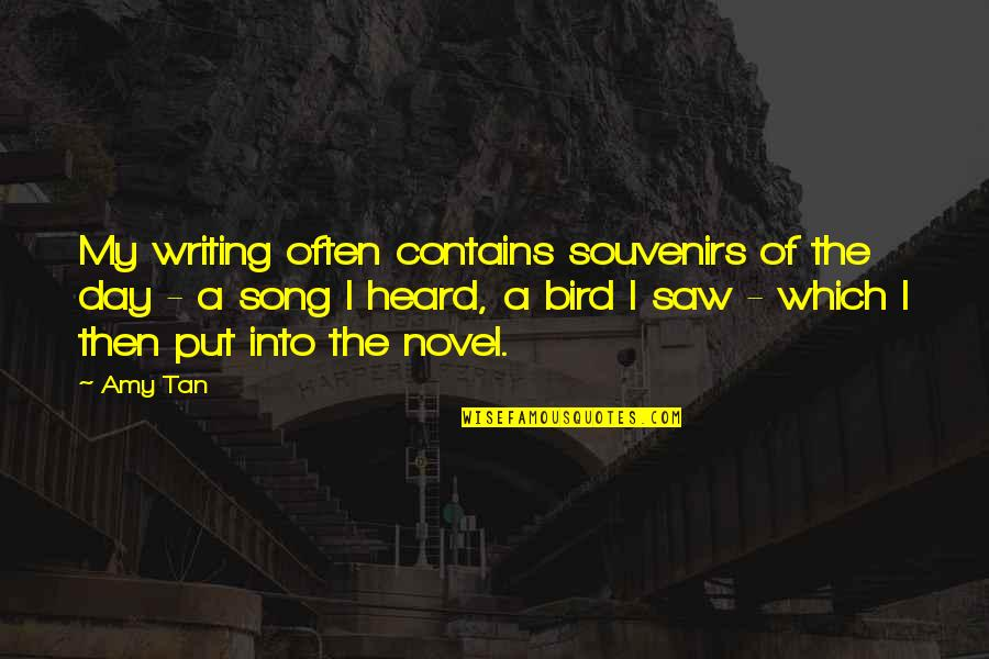 Souvenirs Quotes By Amy Tan: My writing often contains souvenirs of the day