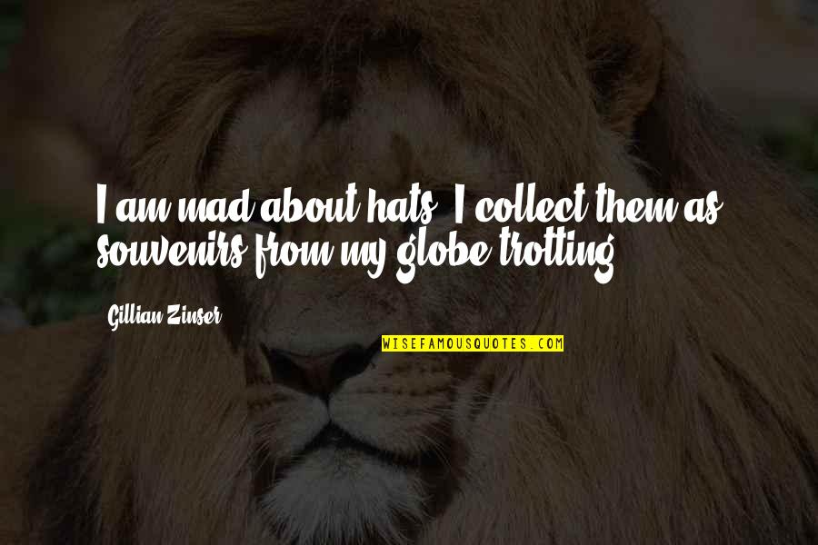 Souvenirs Quotes By Gillian Zinser: I am mad about hats. I collect them