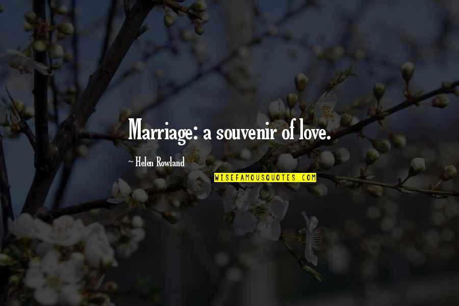 Souvenirs Quotes By Helen Rowland: Marriage: a souvenir of love.