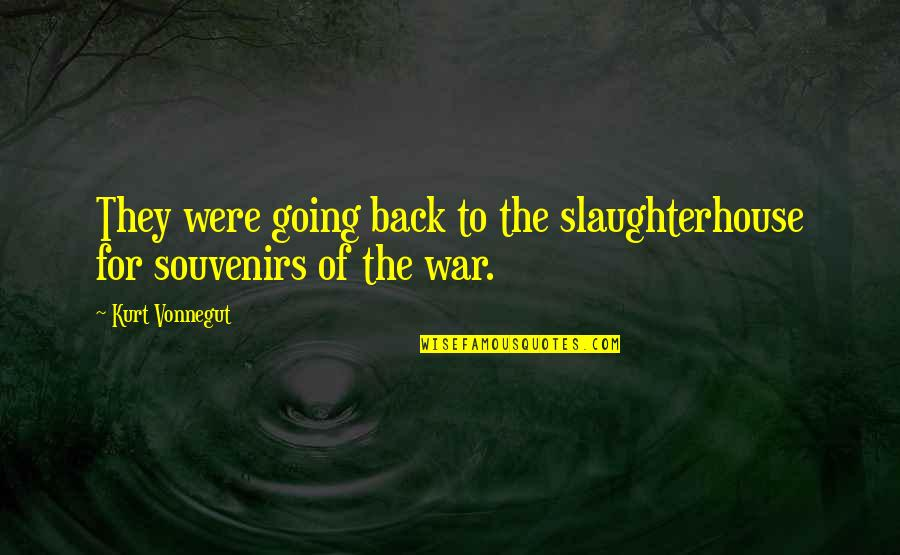 Souvenirs Quotes By Kurt Vonnegut: They were going back to the slaughterhouse for