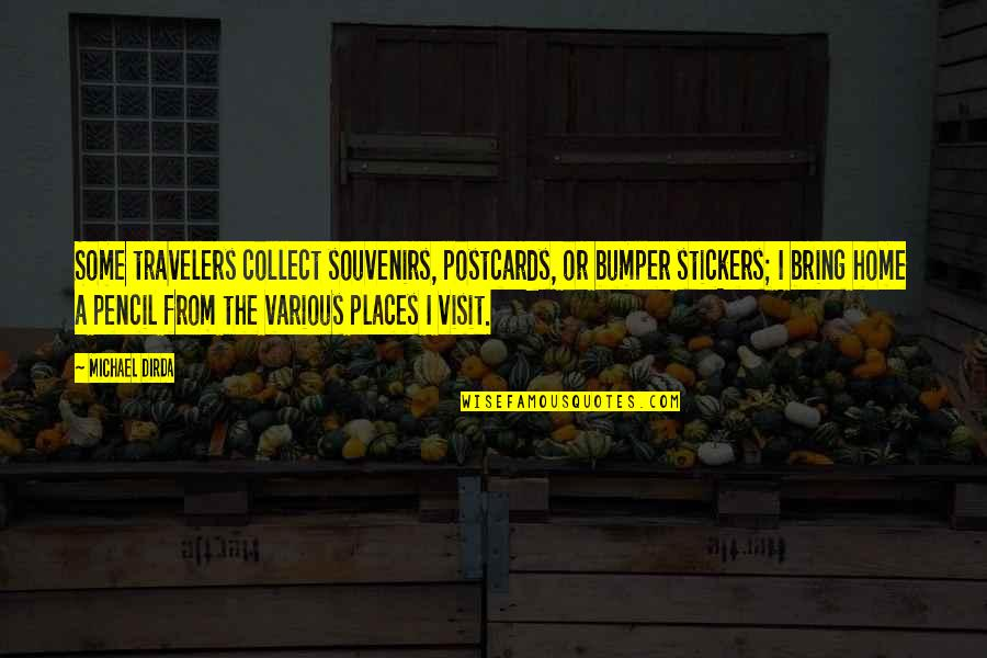Souvenirs Quotes By Michael Dirda: Some travelers collect souvenirs, postcards, or bumper stickers;