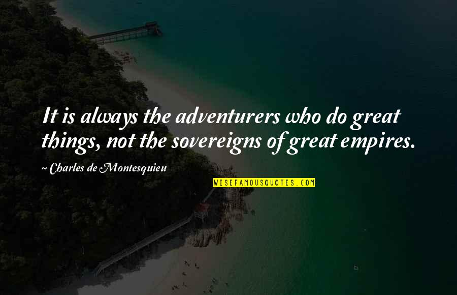Sovereigns Quotes By Charles De Montesquieu: It is always the adventurers who do great