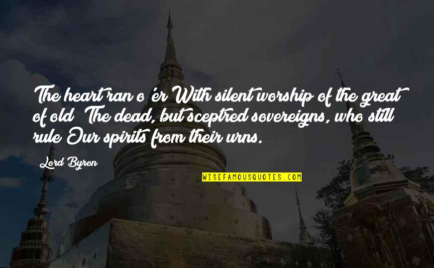 Sovereigns Quotes By Lord Byron: The heart ran o'er With silent worship of