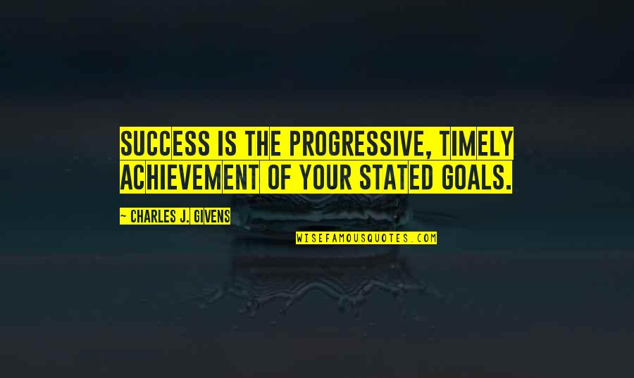 Soviet Ww2 Quotes By Charles J. Givens: Success is the progressive, timely achievement of your