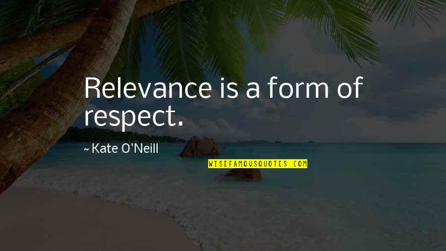 Soviet Ww2 Quotes By Kate O'Neill: Relevance is a form of respect.