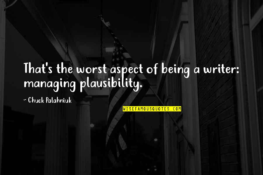 Sowing Seeds Of Faith Quotes By Chuck Palahniuk: That's the worst aspect of being a writer: