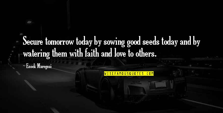 Sowing Seeds Of Faith Quotes By Enock Maregesi: Secure tomorrow today by sowing good seeds today
