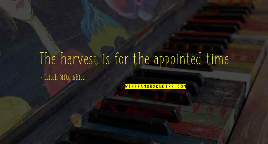 Sowing Seeds Of Faith Quotes By Lailah Gifty Akita: The harvest is for the appointed time