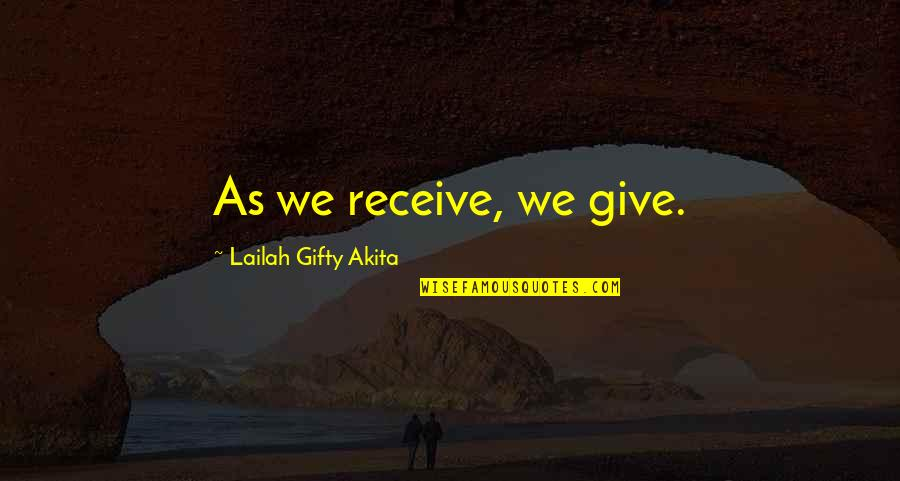 Sowing Seeds Of Faith Quotes By Lailah Gifty Akita: As we receive, we give.