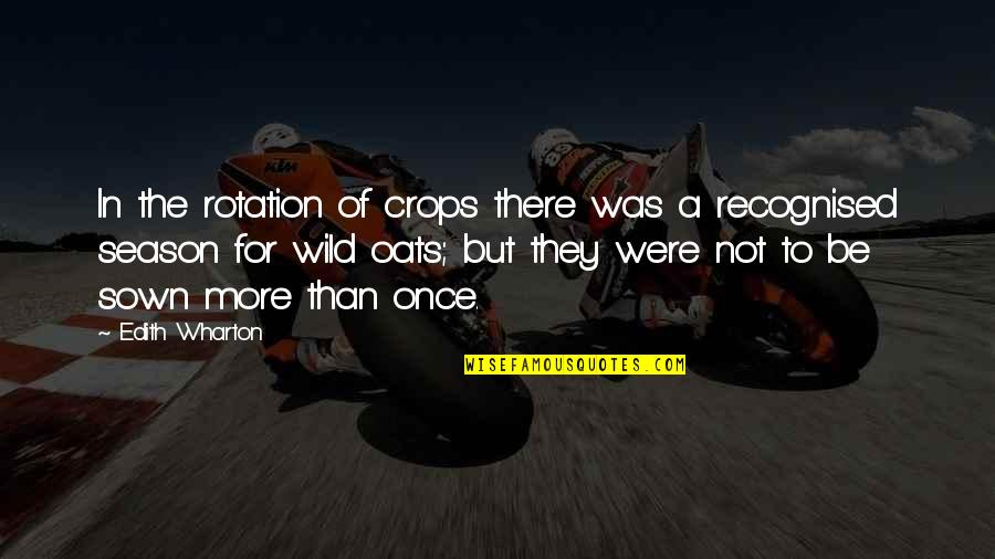 Sown Quotes By Edith Wharton: In the rotation of crops there was a