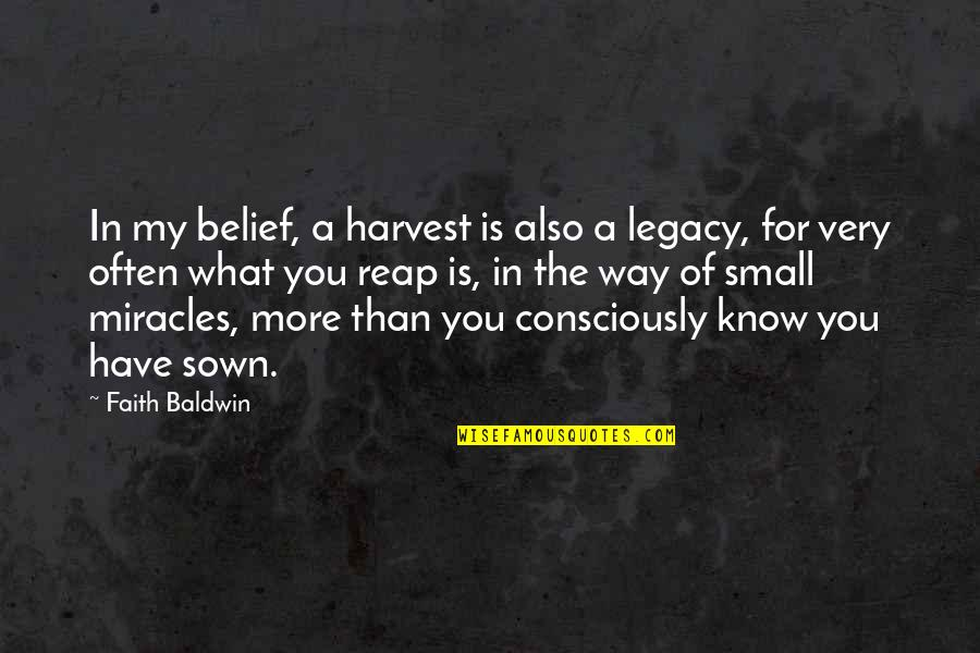 Sown Quotes By Faith Baldwin: In my belief, a harvest is also a